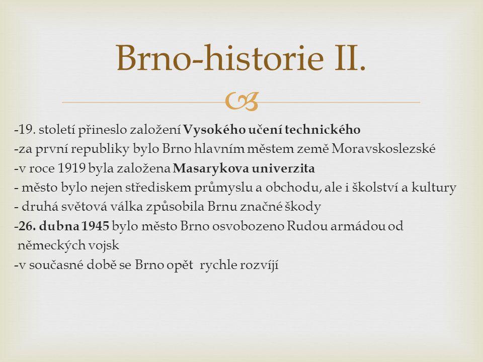  -19. století přineslo založení Vysokého učení technického -za první republiky bylo Brno hlavním městem země Moravskoslezské -v roce 1919 byla založe