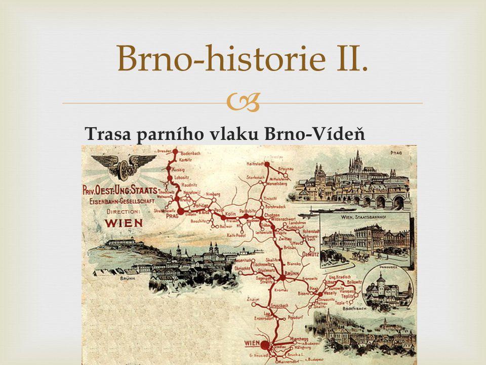  Trasa parního vlaku Brno-Vídeň Brno-historie II.