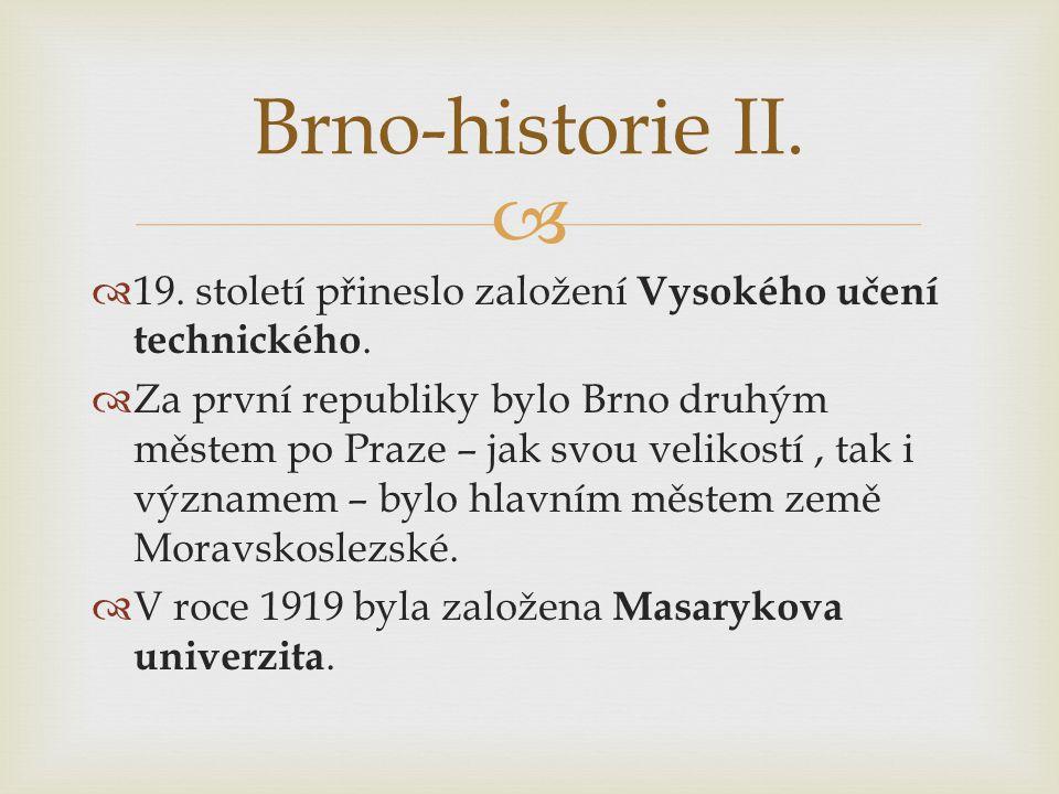   19. století přineslo založení Vysokého učení technického.  Za první republiky bylo Brno druhým městem po Praze – jak svou velikostí, tak i význam