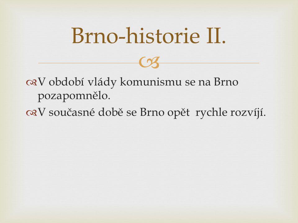   V období vlády komunismu se na Brno pozapomnělo.  V současné době se Brno opět rychle rozvíjí. Brno-historie II.