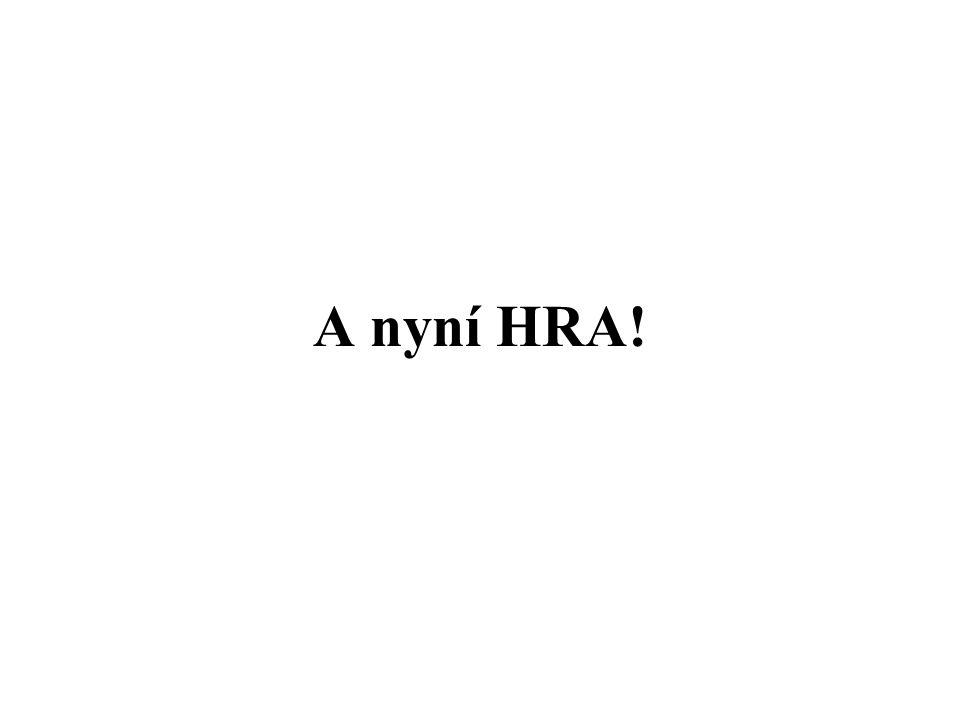 A nyní HRA!
