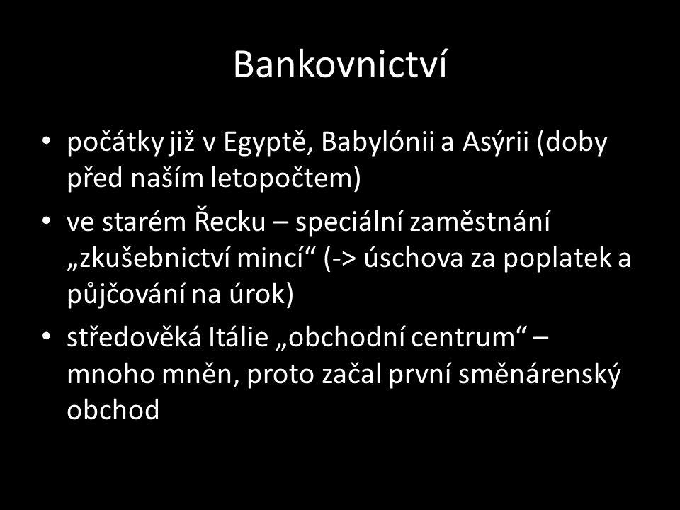 """Bankovnictví počátky již v Egyptě, Babylónii a Asýrii (doby před naším letopočtem) ve starém Řecku – speciální zaměstnání """"zkušebnictví mincí (-> úschova za poplatek a půjčování na úrok) středověká Itálie """"obchodní centrum – mnoho mněn, proto začal první směnárenský obchod"""