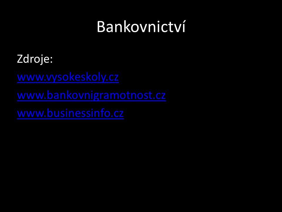 Bankovnictví Zdroje: www.vysokeskoly.cz www.bankovnigramotnost.cz www.businessinfo.cz