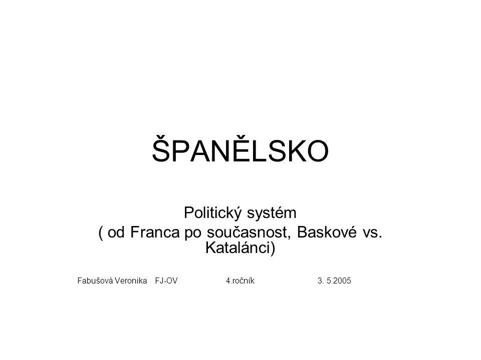 ŠPANĚLSKO Politický systém ( od Franca po současnost, Baskové vs.