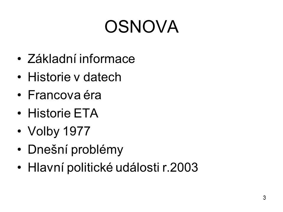 3 OSNOVA Základní informace Historie v datech Francova éra Historie ETA Volby 1977 Dnešní problémy Hlavní politické události r.2003