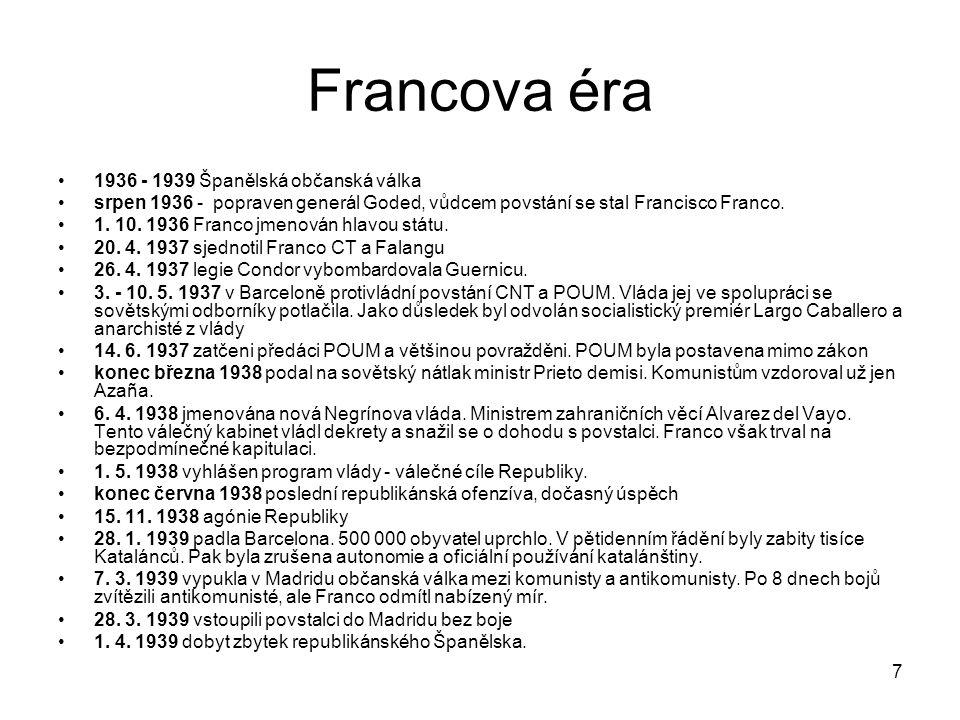 7 Francova éra 1936 - 1939 Španělská občanská válka srpen 1936 - popraven generál Goded, vůdcem povstání se stal Francisco Franco.
