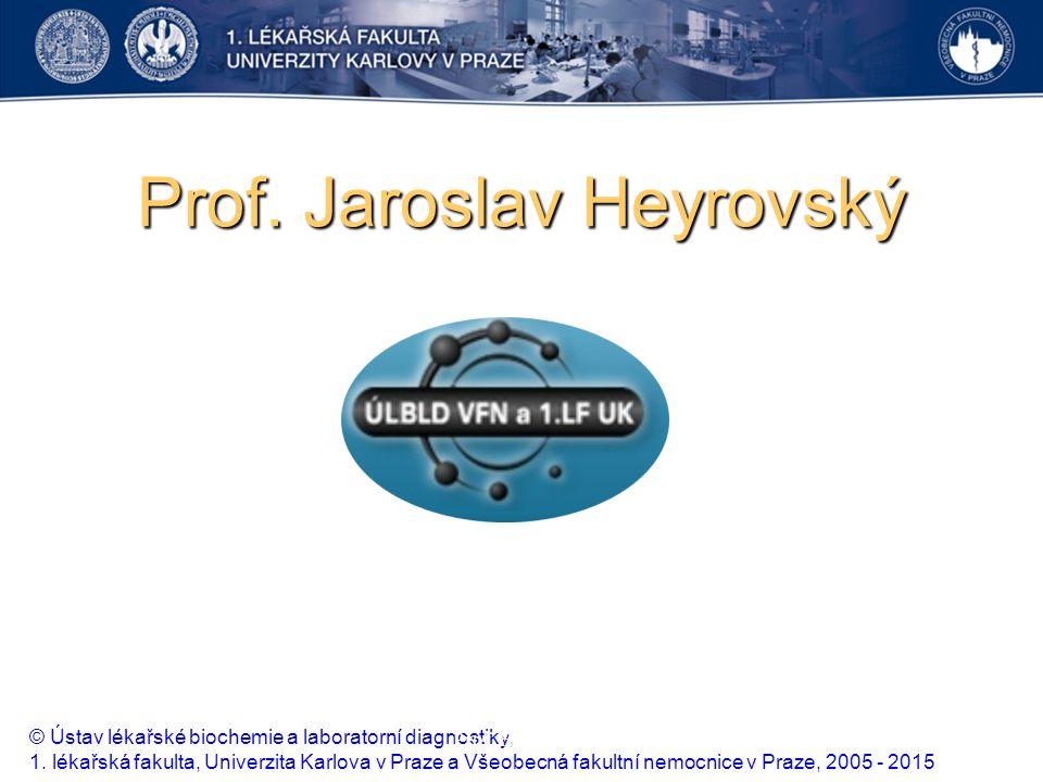 Prof. Jaroslav Heyrovský © Ústav lékařské biochemie a laboratorní diagnostiky, 1. lékařská fakulta, Univerzita Karlova v Praze a Všeobecná fakultní ne