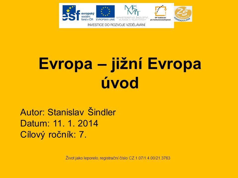 Evropa – jižní Evropa úvod Život jako leporelo, registrační číslo CZ.1.07/1.4.00/21.3763 Autor: Stanislav Šindler Datum: 11.