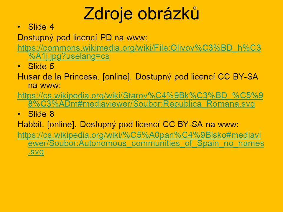 Zdroje obrázků Slide 4 Dostupný pod licencí PD na www: https://commons.wikimedia.org/wiki/File:Olivov%C3%BD_h%C3 %A1j.jpg?uselang=cs Slide 5 Husar de la Princesa.