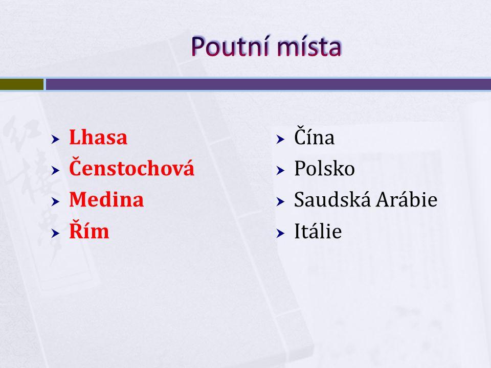  Lhasa  Čenstochová  Medina  Řím  Čína  Polsko  Saudská Arábie  Itálie