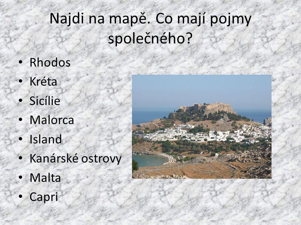 Najdi na mapě. Co mají pojmy společného? Rhodos Kréta Sicílie Malorca Island Kanárské ostrovy Malta Capri
