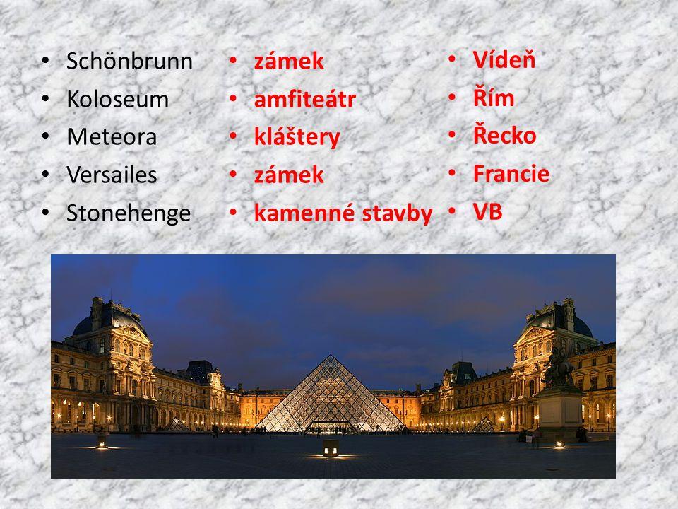 Schönbrunn Koloseum Meteora Versailes Stonehenge zámek amfiteátr kláštery zámek kamenné stavby Vídeň Řím Řecko Francie VB