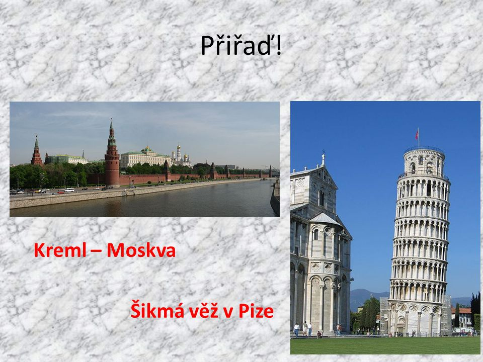 Přiřaď! Kreml – Moskva Šikmá věž v Pize