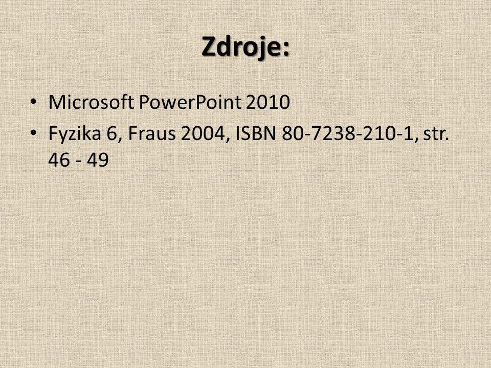 Zdroje: Microsoft PowerPoint 2010 Fyzika 6, Fraus 2004, ISBN 80-7238-210-1, str. 46 - 49