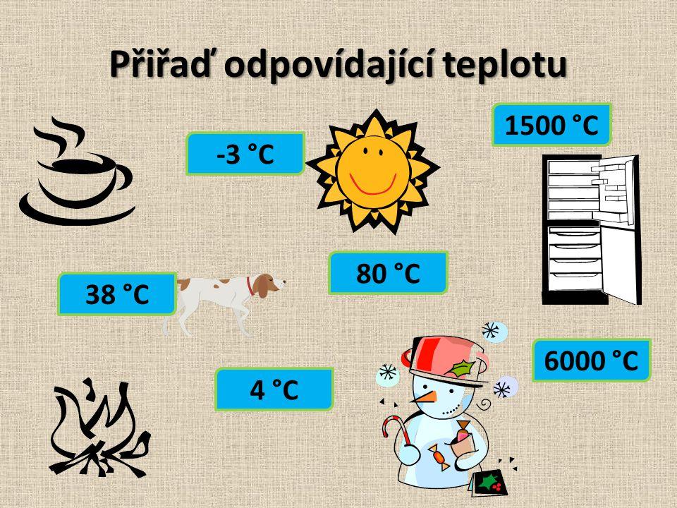 Přiřaď odpovídající teplotu 6000 °C 4 °C 38 °C 80 °C 1500 °C -3 °C