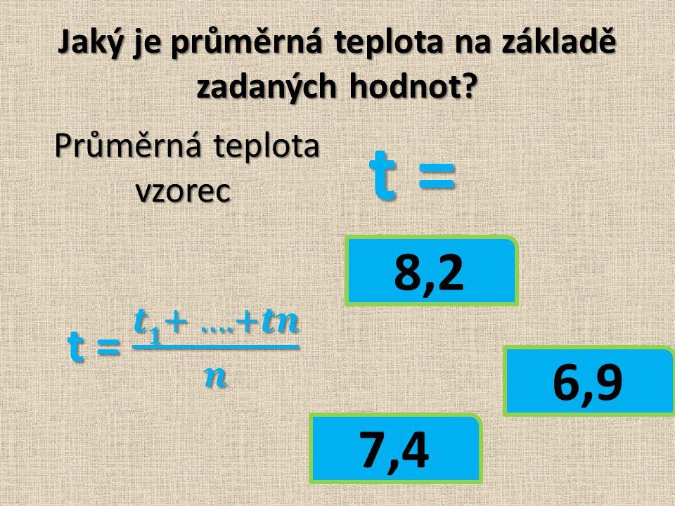 Jaký je průměrná teplota na základě zadaných hodnot? t = t = 6,9 8,2 7,4