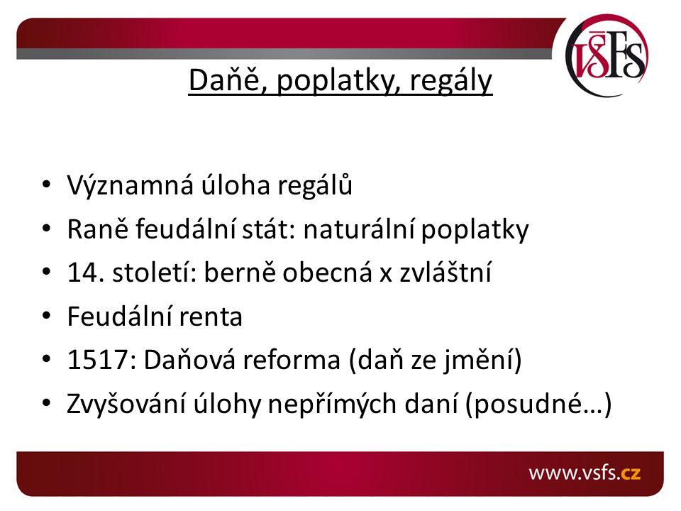 Daňě, poplatky, regály Významná úloha regálů Raně feudální stát: naturální poplatky 14.
