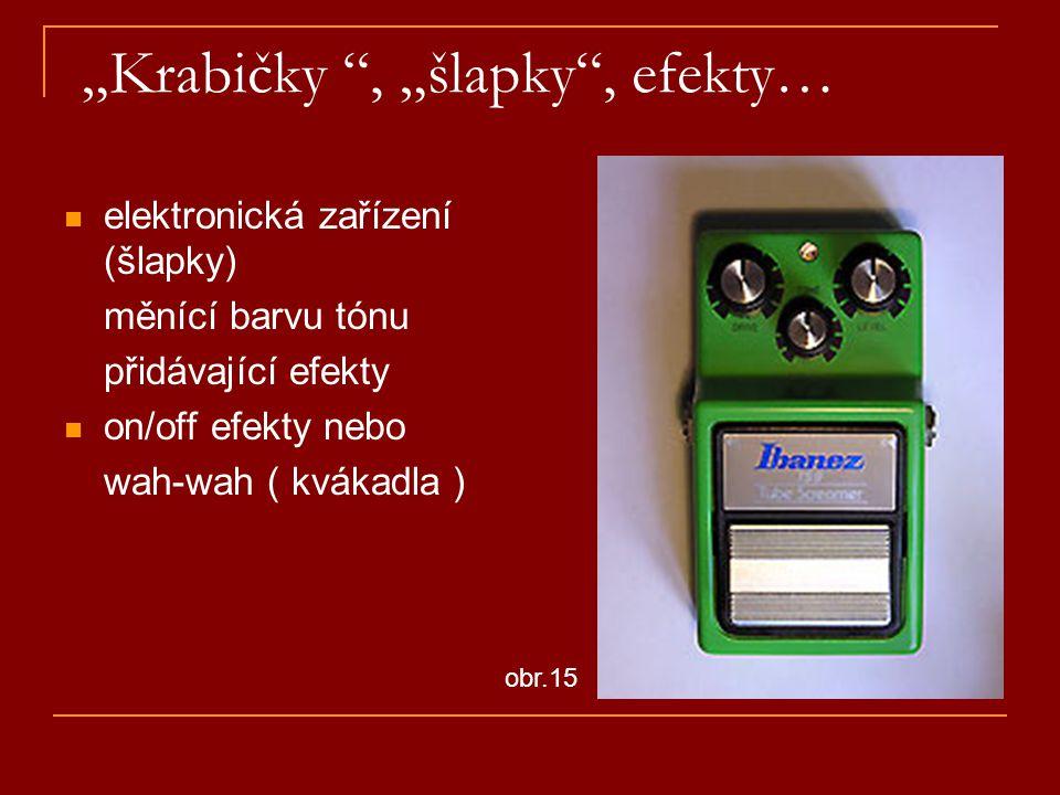 """""""Krabičky """", """"šlapky"""", efekty… elektronická zařízení (šlapky) měnící barvu tónu přidávající efekty on/off efekty nebo wah-wah ( kvákadla ) obr.15"""