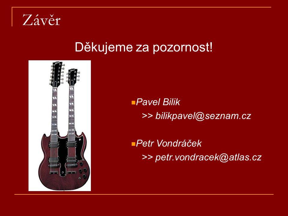 Závěr Děkujeme za pozornost! Pavel Bilik >> bilikpavel@seznam.cz Petr Vondráček >> petr.vondracek@atlas.cz