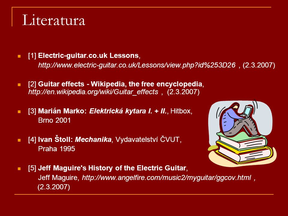 Literatura [1] Electric-guitar.co.uk Lessons, http://www.electric-guitar.co.uk/Lessons/view.php?id%253D26, (2.3.2007) [2] Guitar effects - Wikipedia,