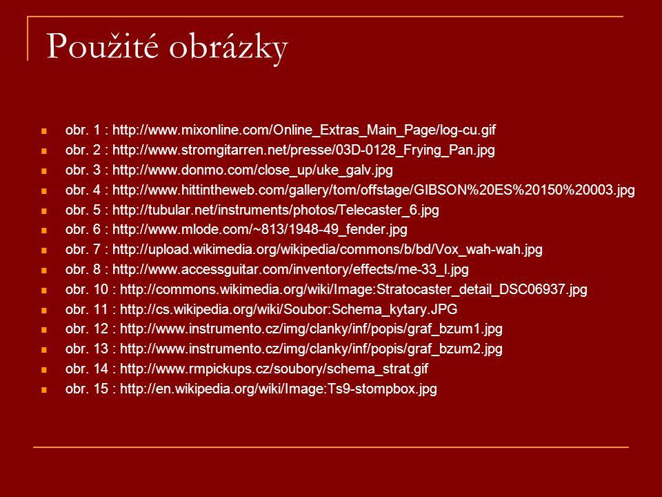 Použité obrázky obr. 1 : http://www.mixonline.com/Online_Extras_Main_Page/log-cu.gif obr. 2 : http://www.stromgitarren.net/presse/03D-0128_Frying_Pan.