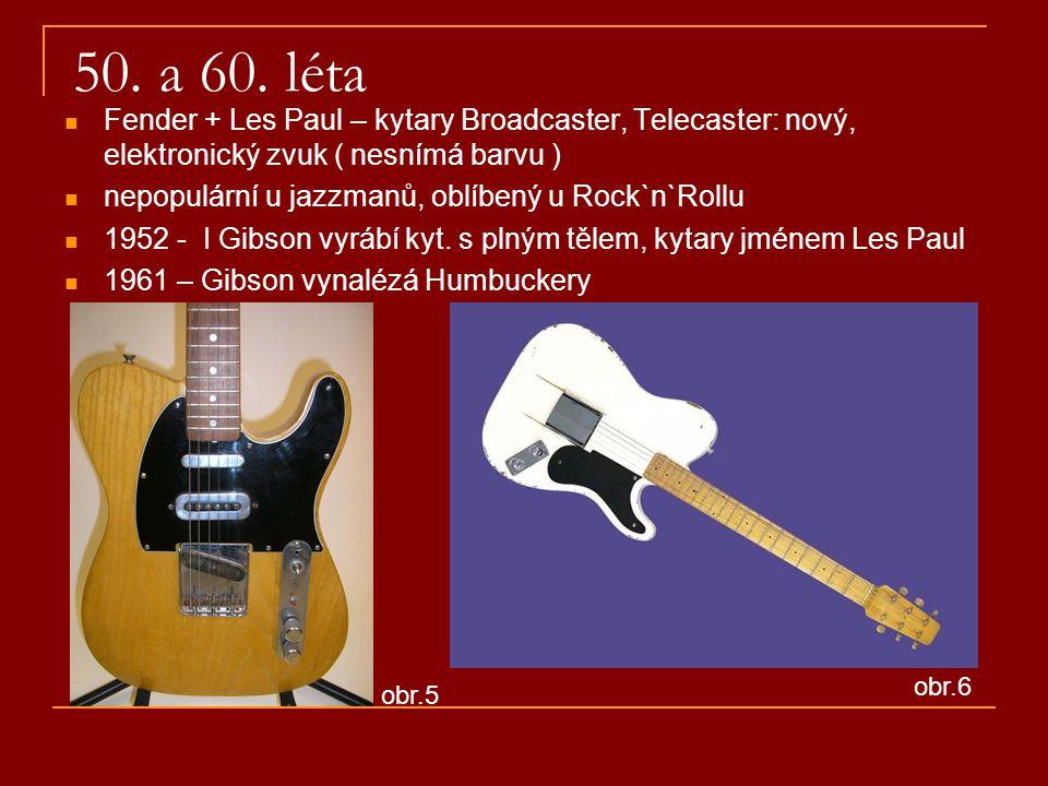 50. a 60. léta Fender + Les Paul – kytary Broadcaster, Telecaster: nový, elektronický zvuk ( nesnímá barvu ) nepopulární u jazzmanů, oblíbený u Rock`n