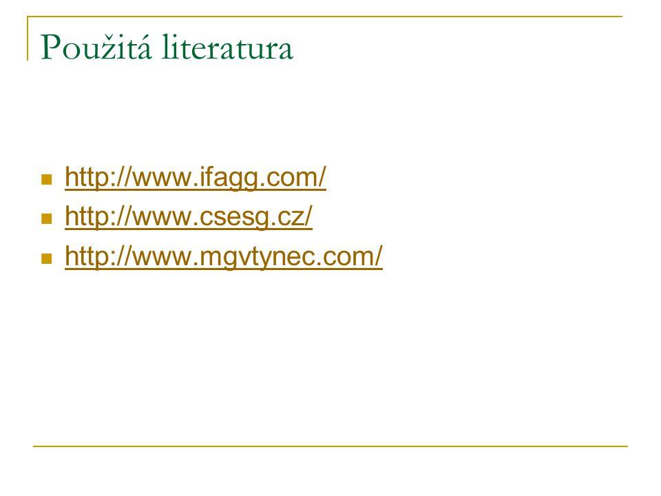 Použitá literatura http://www.ifagg.com/ http://www.csesg.cz/ http://www.mgvtynec.com/