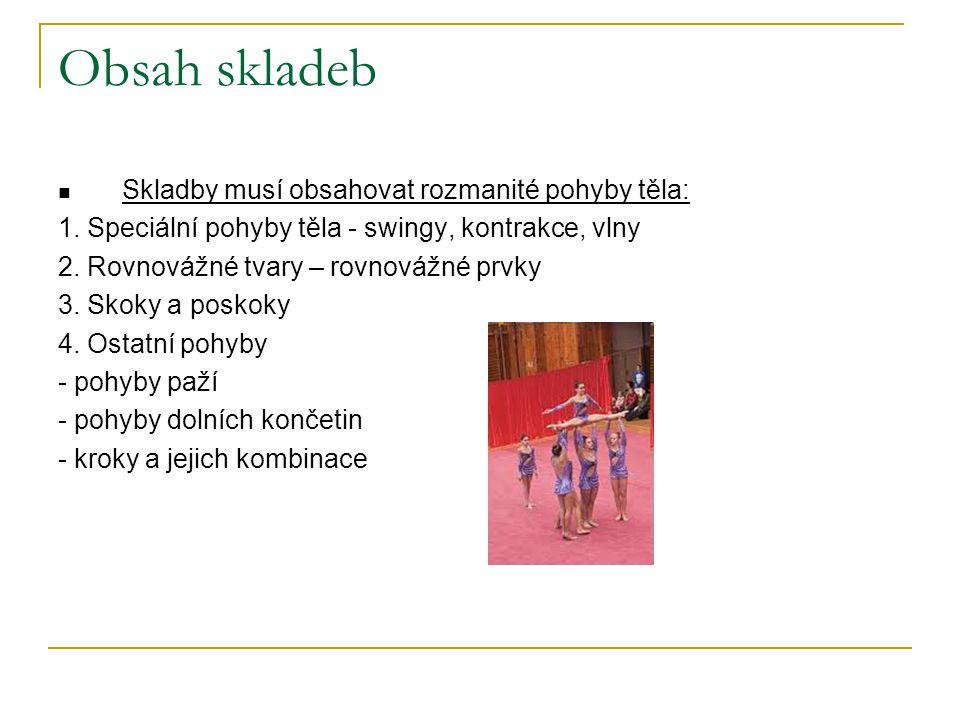 Obsah skladeb Skladby musí obsahovat rozmanité pohyby těla: 1. Speciální pohyby těla - swingy, kontrakce, vlny 2. Rovnovážné tvary – rovnovážné prvky