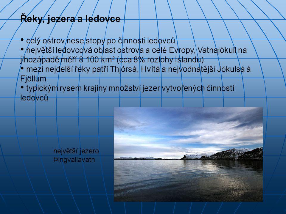 Řeky, jezera a ledovce celý ostrov nese stopy po činnosti ledovců největší ledovcová oblast ostrova a celé Evropy, Vatnajökull na jihozápadě měří 8 10