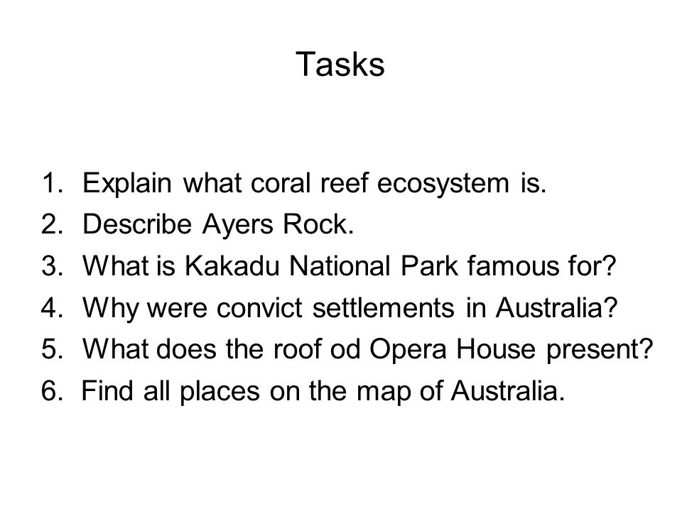 Tasks 1.Explain what coral reef ecosystem is. 2.Describe Ayers Rock.