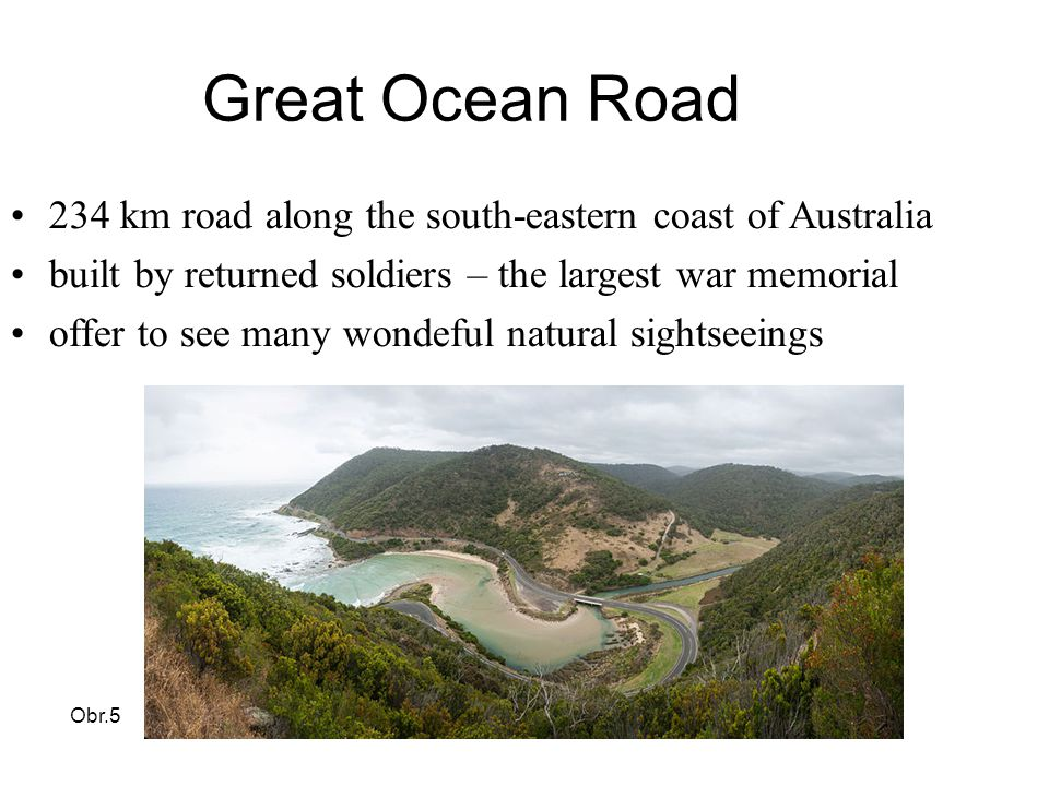 Great Ocean Road 234 km road along the south-eastern coast of Australia built by returned soldiers – the largest war memorial offer to see many wondeful natural sightseeings Obr.5