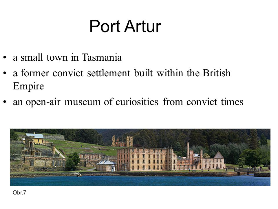 Port Artur a small town in Tasmania a former convict settlement built within the British Empire an open-air museum of curiosities from convict times Obr.7