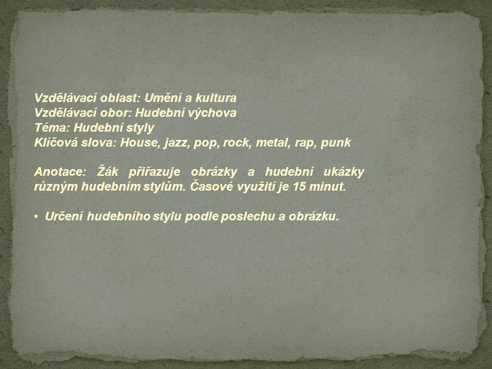 Vzdělávací oblast: Umění a kultura Vzdělávací obor: Hudební výchova Téma: Hudební styly Klíčová slova: House, jazz, pop, rock, metal, rap, punk Anotac