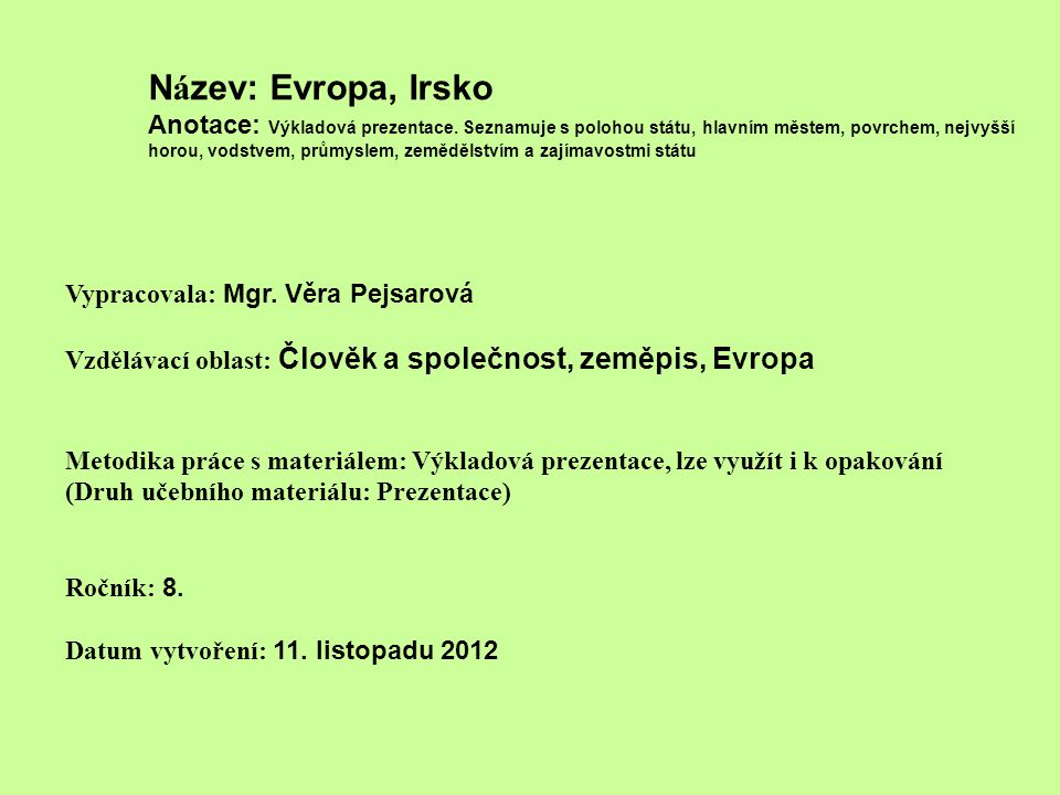 N á zev: Evropa, Irsko Anotace: Výkladová prezentace. Seznamuje s polohou státu, hlavním městem, povrchem, nejvyšší horou, vodstvem, průmyslem, zemědě