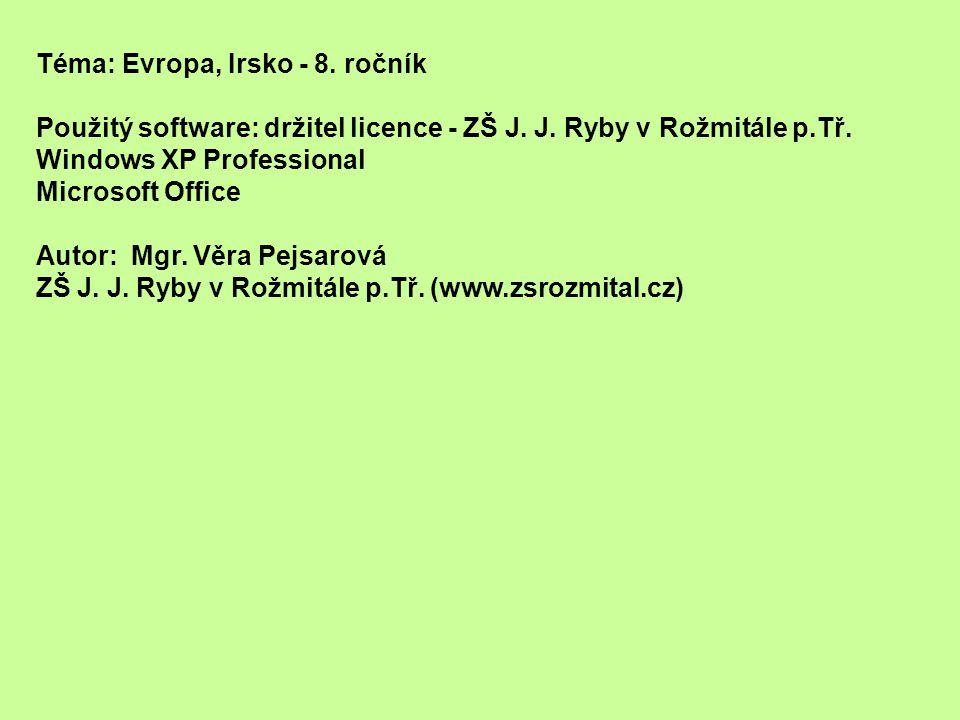 Téma: Evropa, Irsko - 8. ročník Použitý software: držitel licence - ZŠ J.