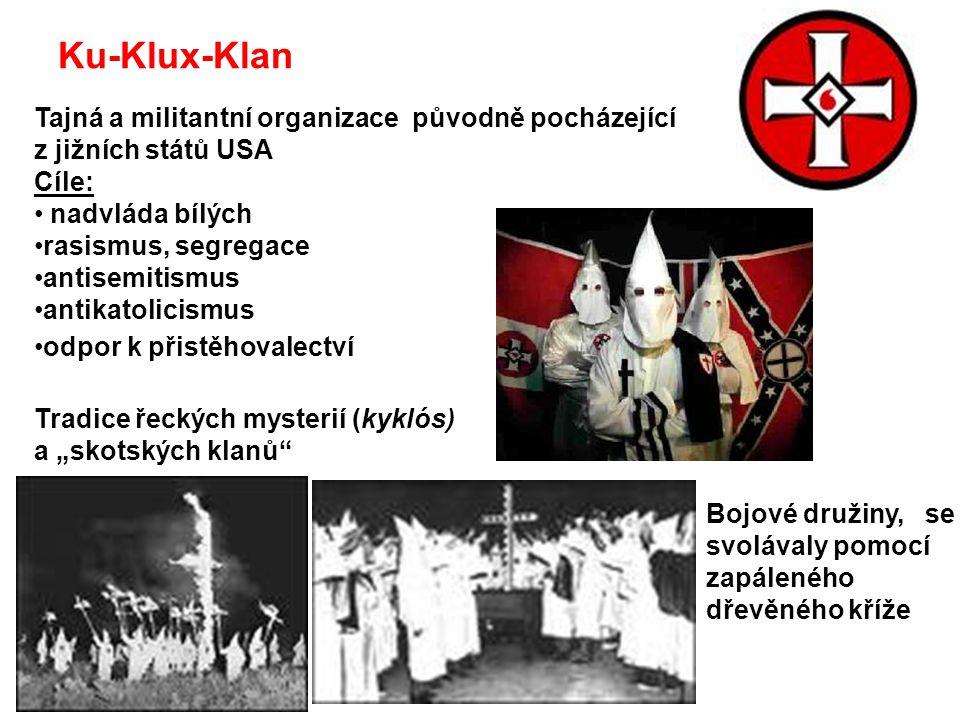 Ku-Klux-Klan Tajná a militantní organizace původně pocházející z jižních států USA Cíle: nadvláda bílých rasismus, segregace antisemitismus antikatoli