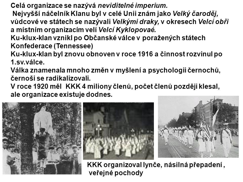 KKK organizoval lynče, násilná přepadení, veřejné pochody Celá organizace se nazývá neviditelné imperium. Nejvyšší náčelník Klanu byl v celé Unii znám