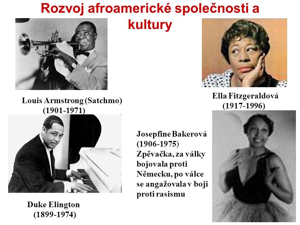 Rozvoj afroamerické společnosti a kultury Louis Armstrong (Satchmo) (1901-1971) Ella Fitzgeraldová (1917-1996) Josepfine Bakerová (1906-1975) Zpěvačka