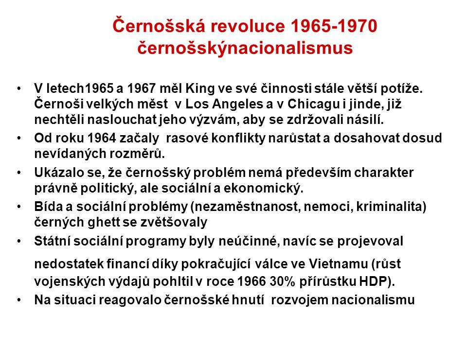 Černošská revoluce 1965-1970 černošskýnacionalismus V letech1965 a 1967 měl King ve své činnosti stále větší potíže. Černoši velkých měst v Los Angele