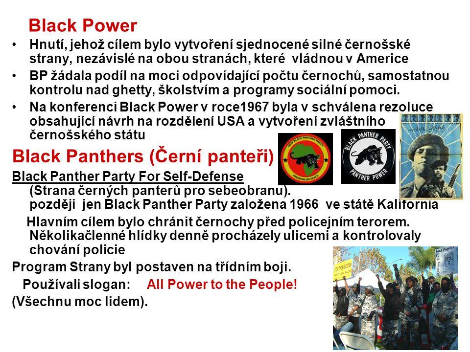 Black Power Hnutí, jehož cílem bylo vytvoření sjednocené silné černošské strany, nezávislé na obou stranách, které vládnou v Americe BP žádala podíl n