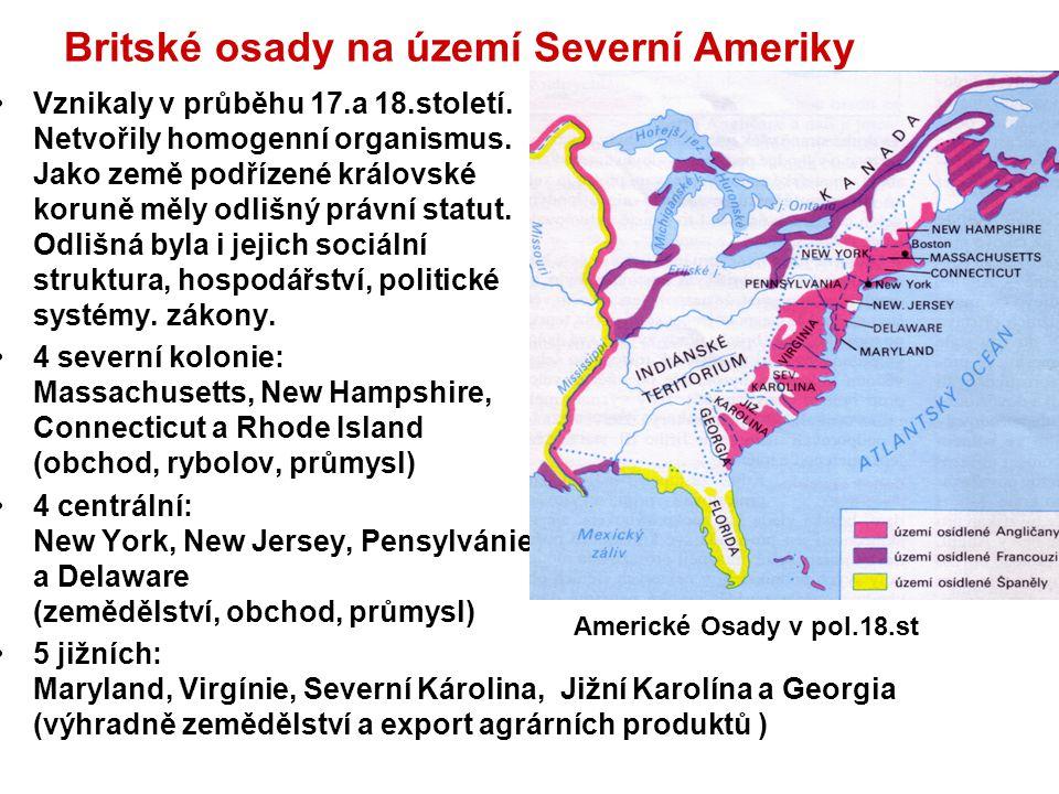 Britské osady na území Severní Ameriky Vznikaly v průběhu 17.a 18.století. Netvořily homogenní organismus. Jako země podřízené královské koruně měly o