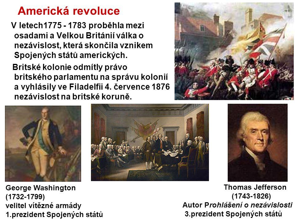 Americká revoluce V letech1775 - 1783 proběhla mezi osadami a Velkou Británií válka o nezávislost, která skončila vznikem Spojených států amerických.