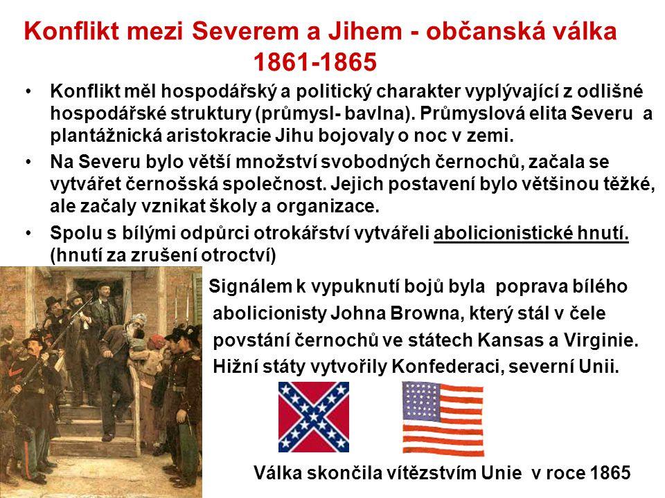 Konflikt mezi Severem a Jihem - občanská válka 1861-1865 Konflikt měl hospodářský a politický charakter vyplývající z odlišné hospodářské struktury (p