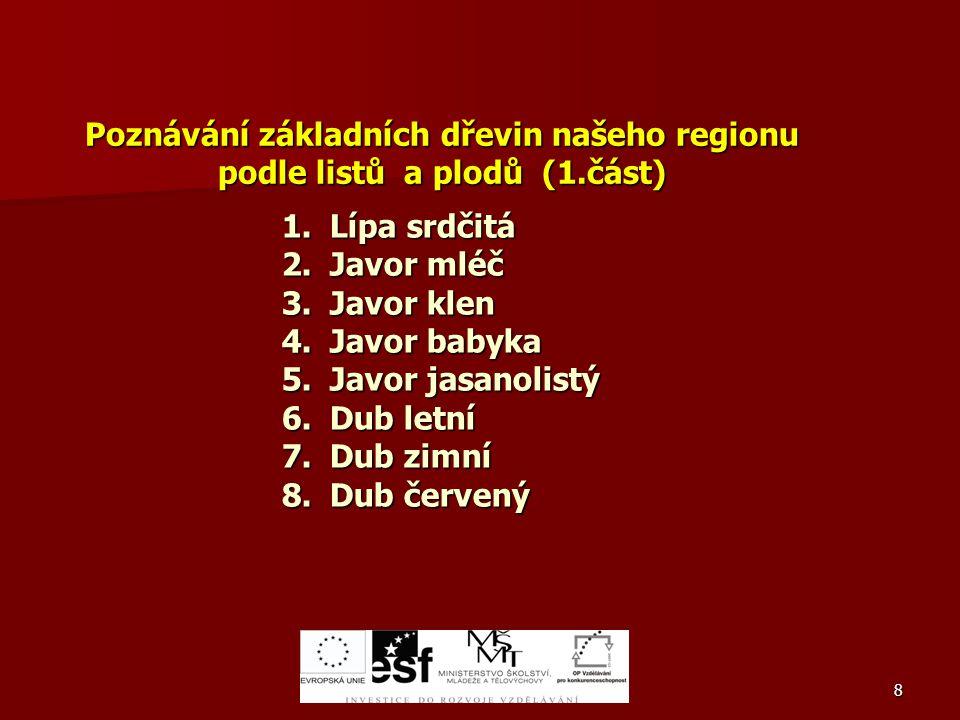29AB a) a)Javor mléč b) b)Javor jasanolistý c) c)Javor Klen d) d)Dub červený a) a)Dub zimní b) b)Javor mléč c) c)Javor babyka d) d)Dub červený 7.