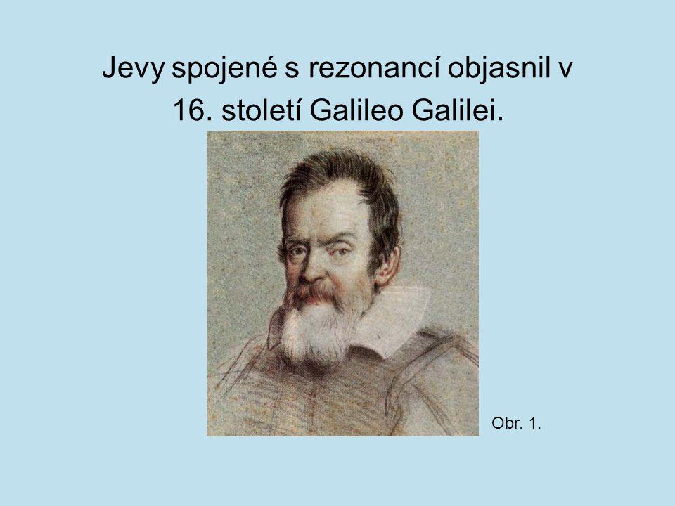 Jevy spojené s rezonancí objasnil v 16. století Galileo Galilei. Obr. 1.