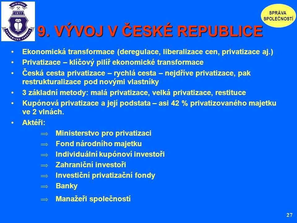 9. VÝVOJ V ČESKÉ REPUBLICE 9. VÝVOJ V ČESKÉ REPUBLICE Ekonomická transformace (deregulace, liberalizace cen, privatizace aj.) Privatizace – klíčový pi
