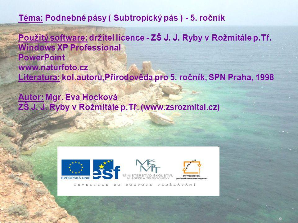 Téma: Podnebné pásy ( Subtropický pás ) - 5. ročník Použitý software: držitel licence - ZŠ J. J. Ryby v Rožmitále p.Tř. Windows XP Professional PowerP