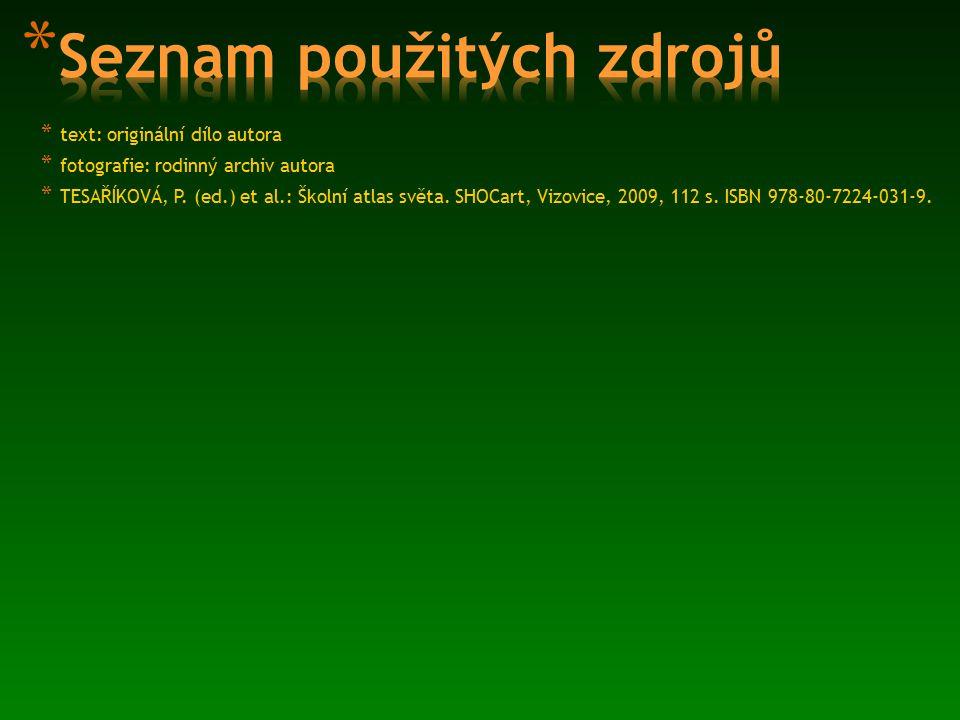 * text: originální dílo autora * fotografie: rodinný archiv autora * TESAŘÍKOVÁ, P. (ed.) et al.: Školní atlas světa. SHOCart, Vizovice, 2009, 112 s.
