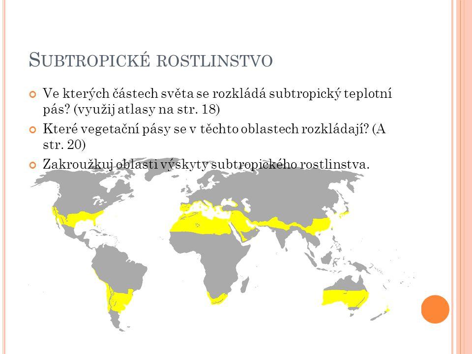 S UBTROPICKÉ ROSTLINSTVO Ve kterých částech světa se rozkládá subtropický teplotní pás? (využij atlasy na str. 18) Které vegetační pásy se v těchto ob