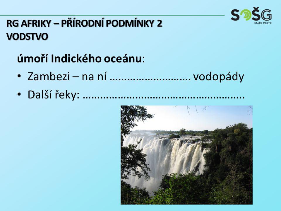 úmoří Indického oceánu: Zambezi – na ní ………………………. vodopády Další řeky: ……………………………………………….. RG AFRIKY – PŘÍRODNÍ PODMÍNKY 2 VODSTVO